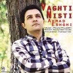 کاور آهنگ Ahmad Eshghi - Vaghti Nisti