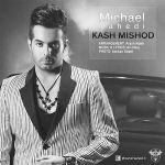 کاور آهنگ Michael Vahedi - Kash Mishod