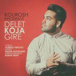 کاور آهنگ Kourosh Khosravi - Delet Koja Gire