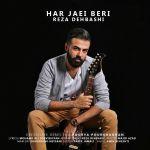کاور آهنگ Reza Dehbashi - Har Jaei Beri