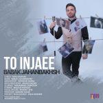 Babak Jahanbakhsh - To Injaee