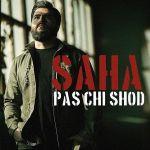 کاور آهنگ Saha - Pas Chi Shod