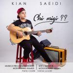 کاور آهنگ Kian Saeidi - Chi Migi