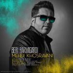 کاور آهنگ Mehdi Khosravani - Beri Bar Migardi