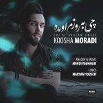 کاور آهنگ Koosha Moradi - Chi Be Roozam Umade