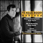 کاور آهنگ Behraad - To Koja Boodi