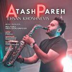 کاور آهنگ Ehsan Khoshnevis - Atash Pare