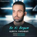 کاور آهنگ Alireza Farshbafi - Be Ki Begam