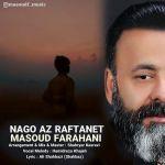 کاور آهنگ Masoud Farahani - Nago Az Raftanet
