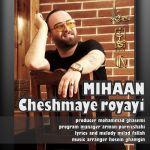 کاور آهنگ Mihaan - Cheshmaye Royayi