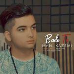 کاور آهنگ Mani Kazemi - Bade To