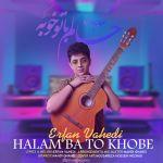 کاور آهنگ Erfan Vahedi - Halam Ba To Khobe