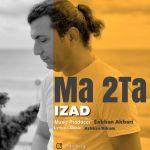 کاور آهنگ Izad - Ma 2 Ta